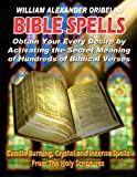 BIBLE SPELLS: Obtain Your Every Desire By Activating The Secret Meaning of Hundreds of Biblical Verses