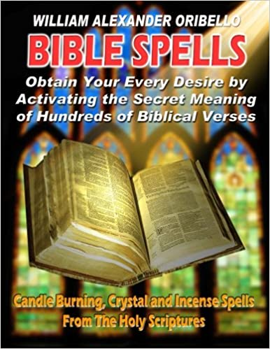Book BIBLE SPELLS: Obtain Your Every Desire By Activating The Secret Meaning of Hundreds of Biblical Verses