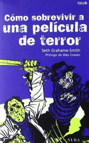 Descargar Libro Cómo Sobrevivir A Una Película De Terror: Todas Las Enseñanzas Para Eludir Las Matanzas Seth Grahame-smith