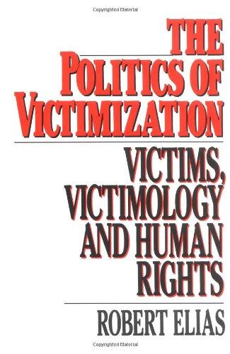 The Politics Of Victimization: Victims, Victimology, And Human Rights