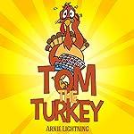 Tom the Turkey: Fun Thanksgiving Stories for Kids | Arnie Lightning
