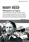 MARY REED, Missionary to the Lepers: Missionary to the Lepers in India for 46 years