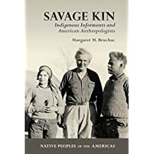 Savage Kin: Indigenous Informants and American Anthropologists (Native Peoples of the Americas)