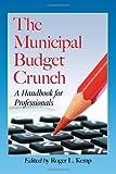 The Municipal Budget Crunch, Roger L. Kemp, 0786463740
