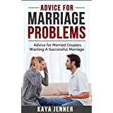 Advice for Marriage Problems: Advice for Married Couples Wanting a Successful Marriage (Couples Therapy, Marriage Counseling, Separation, Divorce, Marriage Help, Advice for couples)