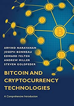 Bitcoin and Cryptocurrency Technologies: A Comprehensive Introduction by [Narayanan, Arvind, Bonneau, Joseph, Felten, Edward, Miller, Andrew, Goldfeder, Steven]