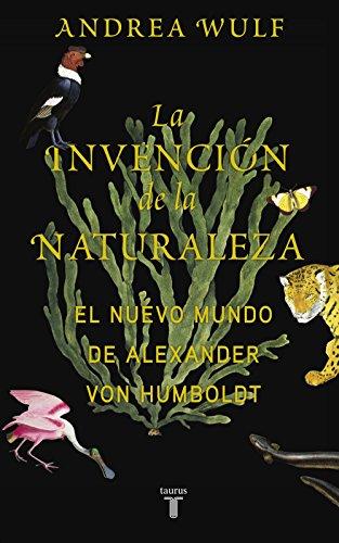 La invención de la naturaleza: El Nuevo Mundo de Alexander von Humboldt (Spanish Edition) (Que Es El Medio Ambiente Para Ninos)