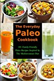The Everyday Paleo Cookbook: 101 Family-Friendly Paleo Recipes Inspired by The Mediterranean Diet: Diet Recipes That Are Easy On The Budget (Gluten-free Ketogenic Diet Cooking)