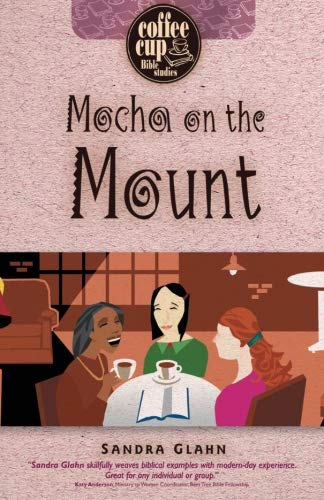 Mocha on the Mount (Coffee Cup Bible Studies)