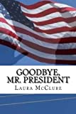 img - for Goodbye, Mr. President book / textbook / text book