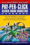 Pay-Per-Click Search Engine Marketing Handbook: Low Cost Strategies for Attracting New Customers Using Google, MSN, Yahoo & Other Search Engines