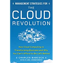 Management Strategies for the Cloud Revolution: How Cloud Computing Is Transforming Business and Why You Can't Afford to Be Left Behind (Business Books)
