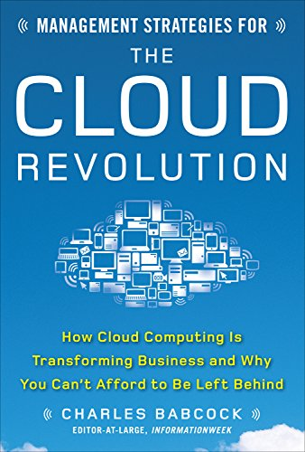 Download Management Strategies for the Cloud Revolution: How Cloud Computing Is Transforming Business and Why You Can't Afford to Be Left Behind Pdf