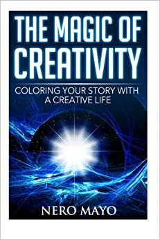 Book The Magic of Creativity: Coloring Your Story With a Creative Life: Volume 1 (Unlocking and Harnessing Your Inner Child and Creative Power)