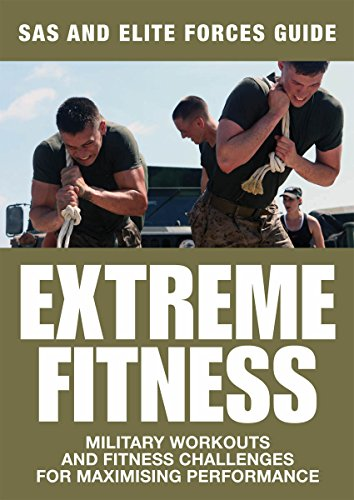 Extreme Fitness: SAS and Elite Forces Guide: Military Workouts and Fitness Challenges for Maximising Performance