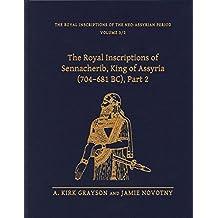 The Royal Inscriptions of Sennacherib, King of Assyria (704-681 BC)