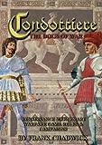 Condottiere: The Dogs of War - Renaissance Mercenary Warfare Rules and Campaigns