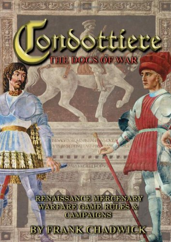 Condottiere: The Dogs of War - Renaissance Mercenary Warfare Rules and Campaigns PDF