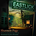 Eastlick and Other Stories | Shannon Page,Chaz Brenchley,Mark J. Ferrari,Jay Lake,Janna Silverstein