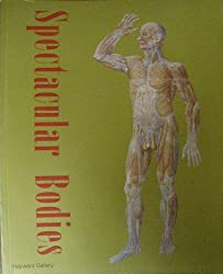 Spectacular Bodies: The Art and Science of the Human Body from Leonardo to Now (Art Catalogue)