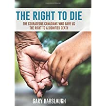 The Right to Die: The courageous Canadians who gave us the right to a dignified death