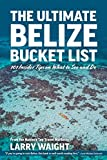 The Ultimate Belize Bucket List: 101 Insider Tips on What to See and Do