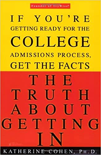 The Truth About Getting In: A Top College Advisor Tells You ...