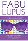 Fabulupus: How to be young, successful and fabulous (with lupus)