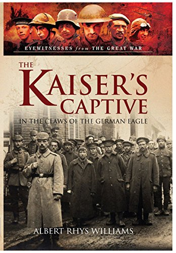The Kaiser's Captive: In the Claws of the German Eagle (Eyewitnesses from the Great War) PDF