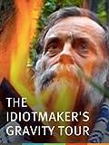 The Idiotmaker's Gravity Tour