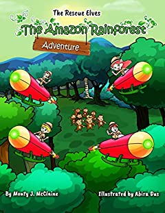 The Amazon Rainforest Adventure: Inform children about how important our Rainforest is (Picture book) (The Rescue Elves Book 2)