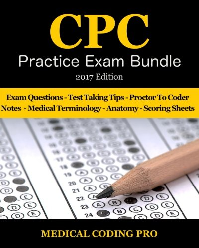 Medical Coding CPC Practice Exam Bundle - 2017 Edition: 150 CPC Practice Exam Questions, Answers, Full Rationale, Medical Terminology, Common Anatomy, ... Coding CPC Practice Exams) (Volume 3)
