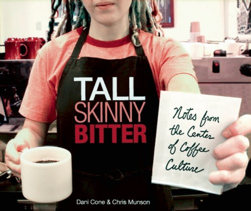 Tall Skinny Bitter: Notes from the Center of Coffee Culture