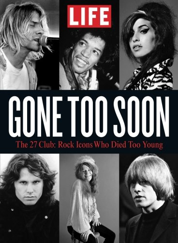 (LIFE Gone Too Soon: The 27 Club- Rock Icons Who Died Too Young)