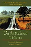 img - for On the Backroad to Heaven: Old Order Hutterites, Mennonites, Amish, and Brethren (Center Books in Anabaptist Studies) by Donald B. Kraybill (2001-03-20) book / textbook / text book