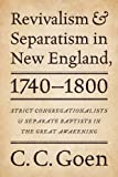 img - for Revivalism and Separatism in New England, 1740-1800: Strict Congregationalists and Separate Baptists in the Great Awakening book / textbook / text book