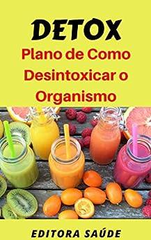 Detox: Plano de Como  Desintoxicar o Organismo por [Saúde, Editora]