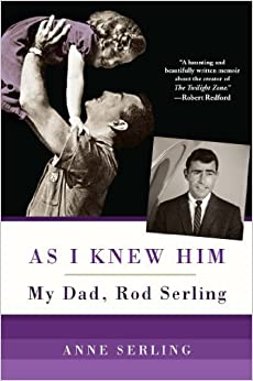 As I Knew Him: My Dad, Rod Serling by Anne Serling (2014-04-29)