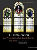 Glasmalereien der Protestantischen Landeskirche der Pfalz : Leuchtende Botschaft Christlichen Glaubens Im Kontext Ihrer Zeit, Sommer, Anke Elisabeth, 3795419522
