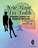 New Hope for Youth : Experiential Exercises for Children and Adolescents, Longo, Robert E. and Longo, Deborah P., 192965720X