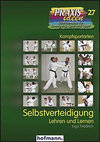 Selbstverteidigung: Lehren und Lernen (Praxisideen - Schriftenreihe für Bewegung, Spiel und Sport)