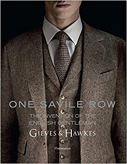one savile row gieves hawkes the invention of the english gentleman