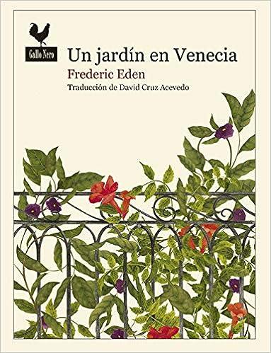 Un jardín en Venecia (Narrativas): Amazon.es: Eden, Frederic, Cruz Acevedo, David: Libros