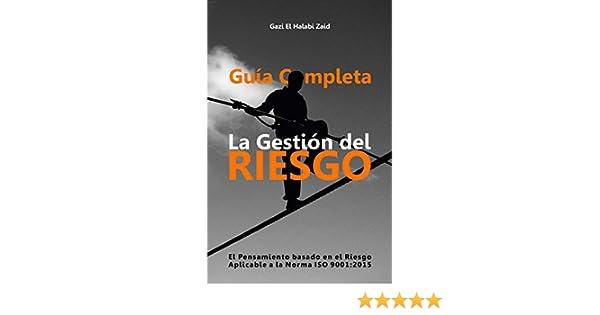 Amazon.com: Guía Completa La Gestión del Riesgo: El Pensamiento Basado en el Riesgo Aplicable a la Norma ISO 9001:2015 (Spanish Edition) eBook: Gazi El ...
