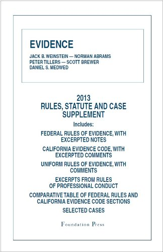 Weinstein, Abrams, Tillers, Brewer and Medwed's Evidence, 2013 Rules and Statute Supplement (University Casebook Series)