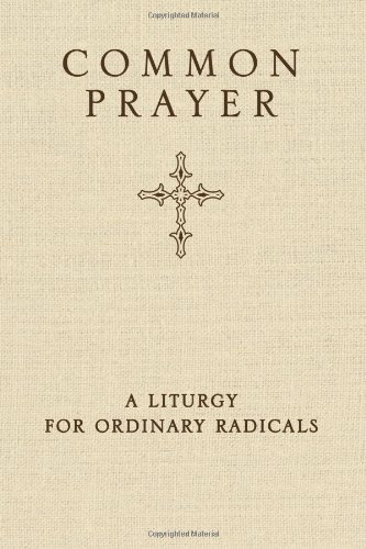 Common Prayer: A Liturgy for Ordinary Radicals (10/29/10)