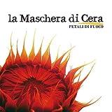 Petali Di Fuoco by La Maschera Di Cera