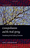 Cosmopolitanism and the Arab Spring, Lori J. Underwood, 1433117924