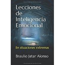 Lecciones Inteligencia Emocional: En Situaciones Extremas (Spanish Edition)