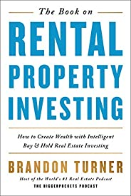 The Book on Rental Property Investing: How to Create Wealth with Intelligent Buy and Hold Real Estate Investin